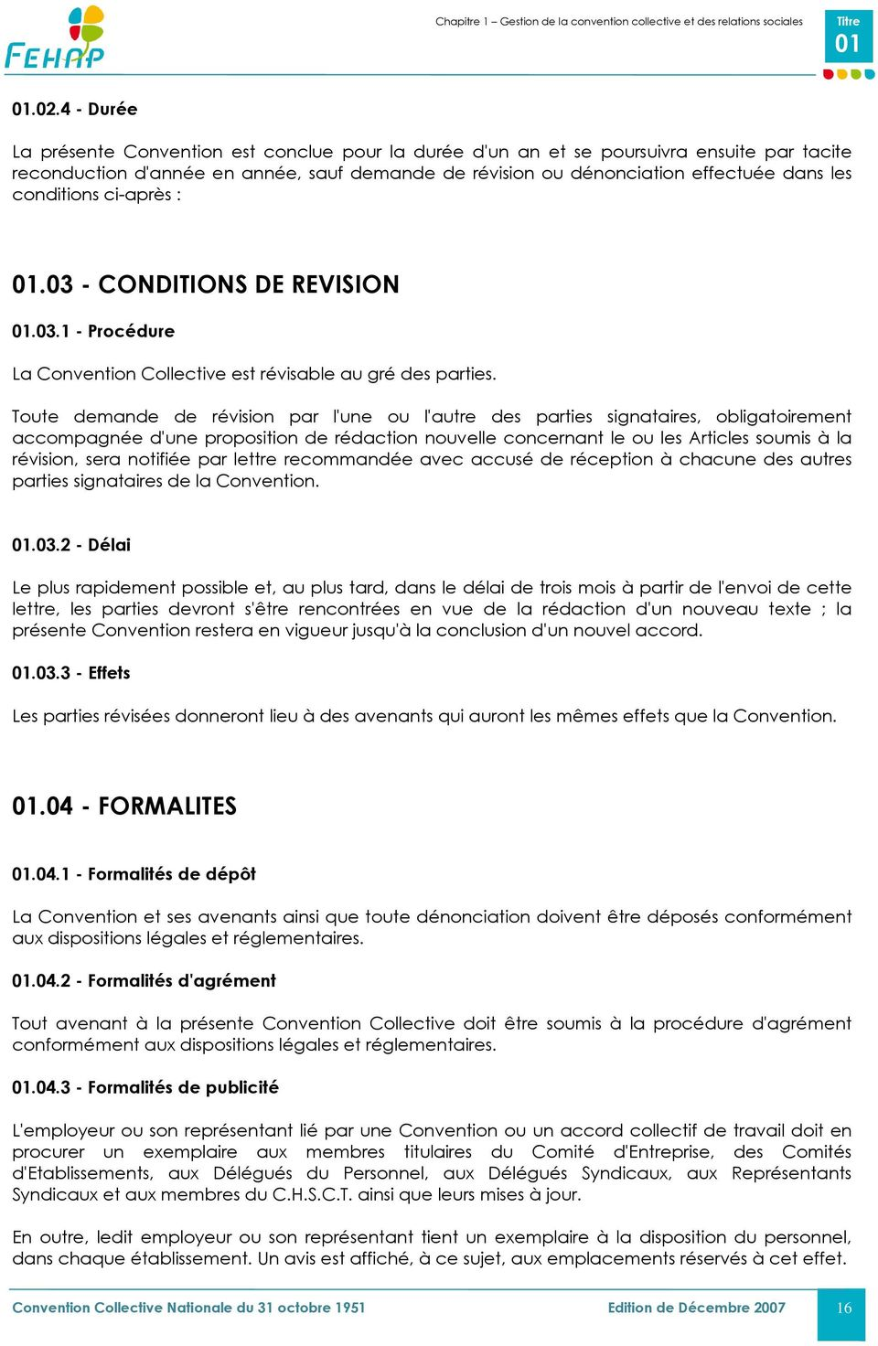 conditions ci-après : 01.03 - CONDITIONS DE REVISION 01.03.1 - Procédure La Convention Collective est révisable au gré des parties.