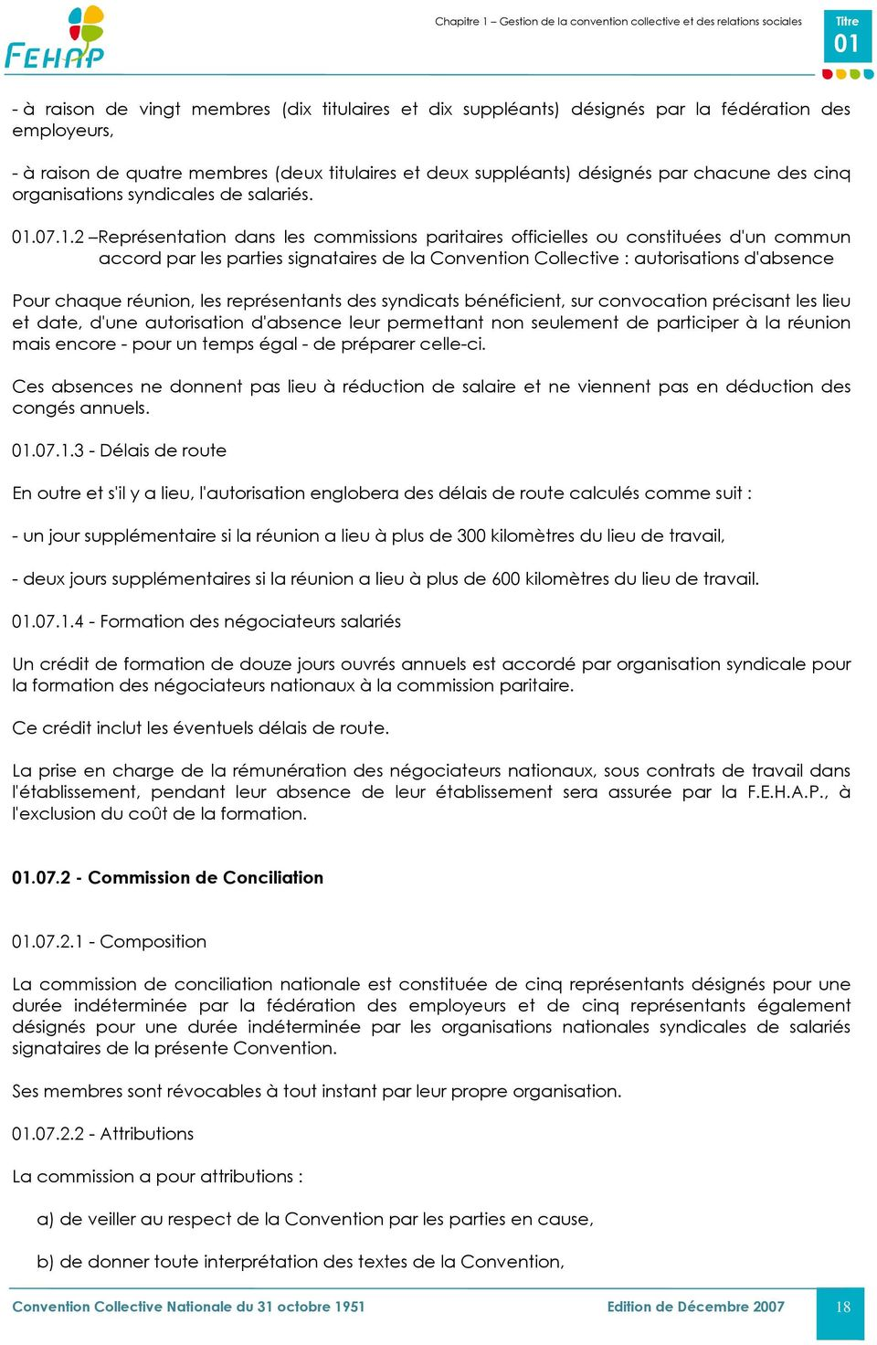 07.1.2 Représentation dans les commissions paritaires officielles ou constituées d'un commun accord par les parties signataires de la Convention Collective : autorisations d'absence Pour chaque