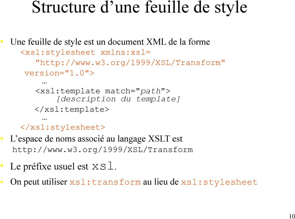 "0""> <xsl:template match=""path""> [description du template] </xsl:template> </xsl:stylesheet> L espace de"