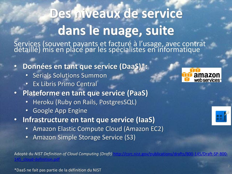 PostgresSQL) Google App Engine Infrastructure en tant que service (IaaS) Amazon Elastic Compute Cloud (Amazon EC2) Amazon Simple Storage Service (S3) Adopté du