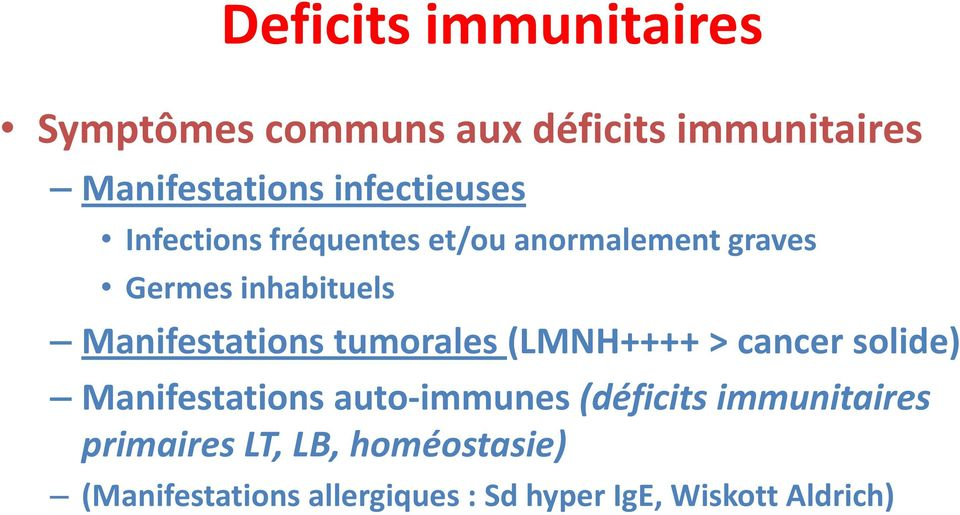 Manifestations tumorales (LMNH++++ > cancer solide) Manifestations auto-immunes