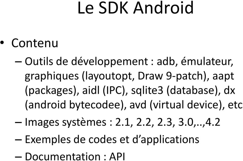 dx (android bytecodee), avd (virtual device), etc Images systèmes : 2.1, 2.