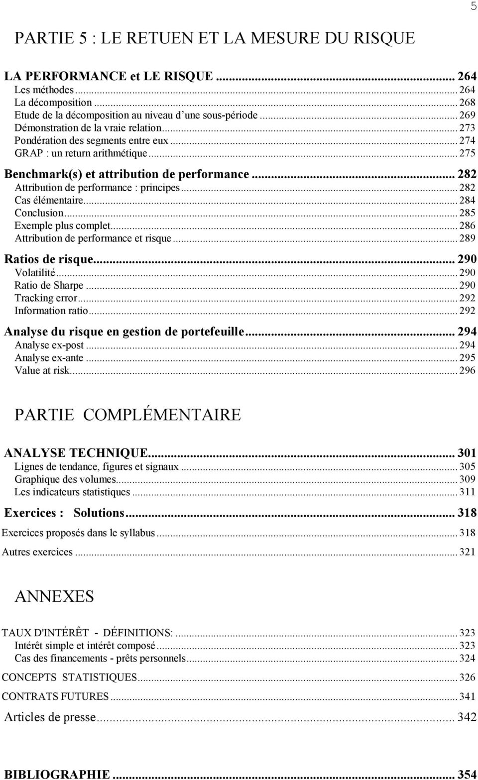 .. 282 Attribution de performance : principes... 282 Cas élémentaire... 284 Conclusion... 285 Exemple plus complet... 286 Attribution de performance et risque... 289 Ratios de risque... 290 Volatilité.