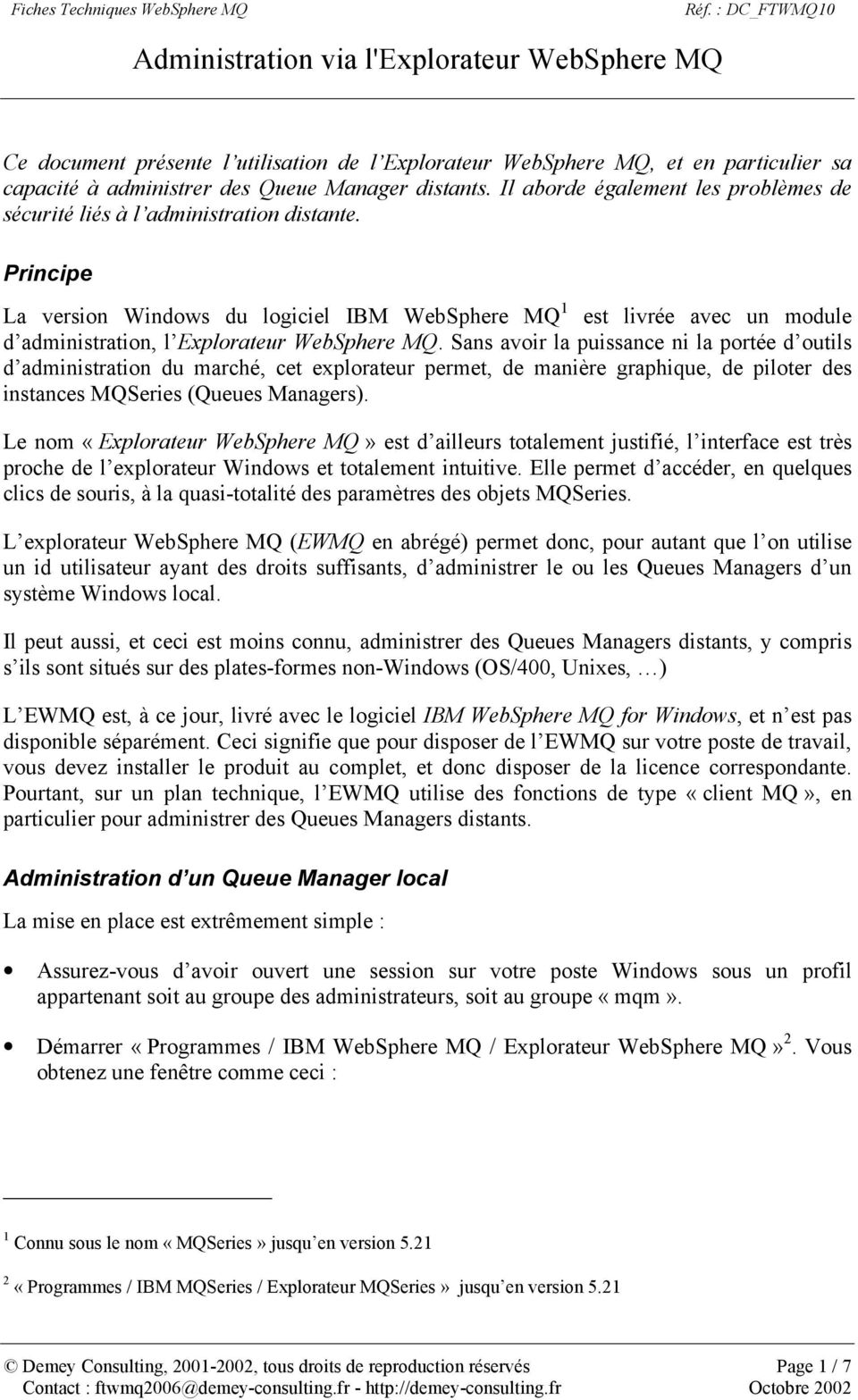 Principe La version Windows du logiciel IBM WebSphere MQ 1 est livrée avec un module d administration, l Explorateur WebSphere MQ.