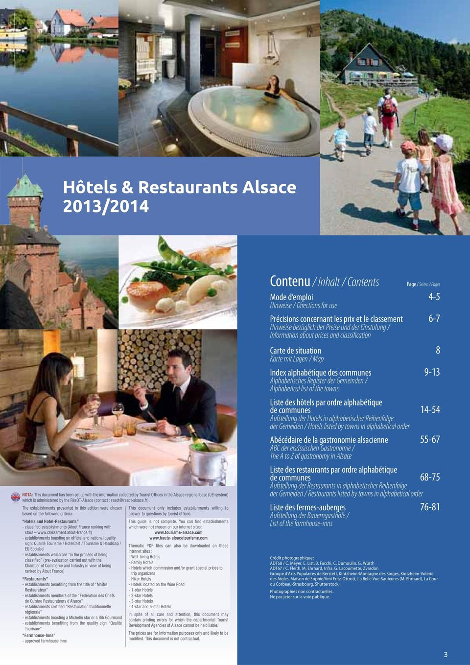 The establishments presented in this edition weree chosen based on the following criteria: Hotels and Hotel-Restaurants - classified establishments (Atout France ranking with stars www.classement.