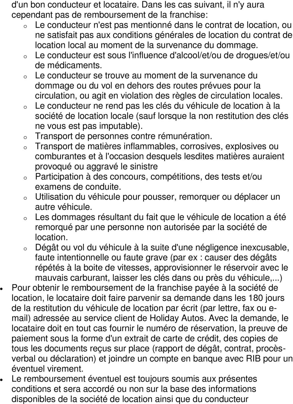 location du contrat de location local au moment de la survenance du dommage. o Le conducteur est sous l'influence d'alcool/et/ou de drogues/et/ou de médicaments.