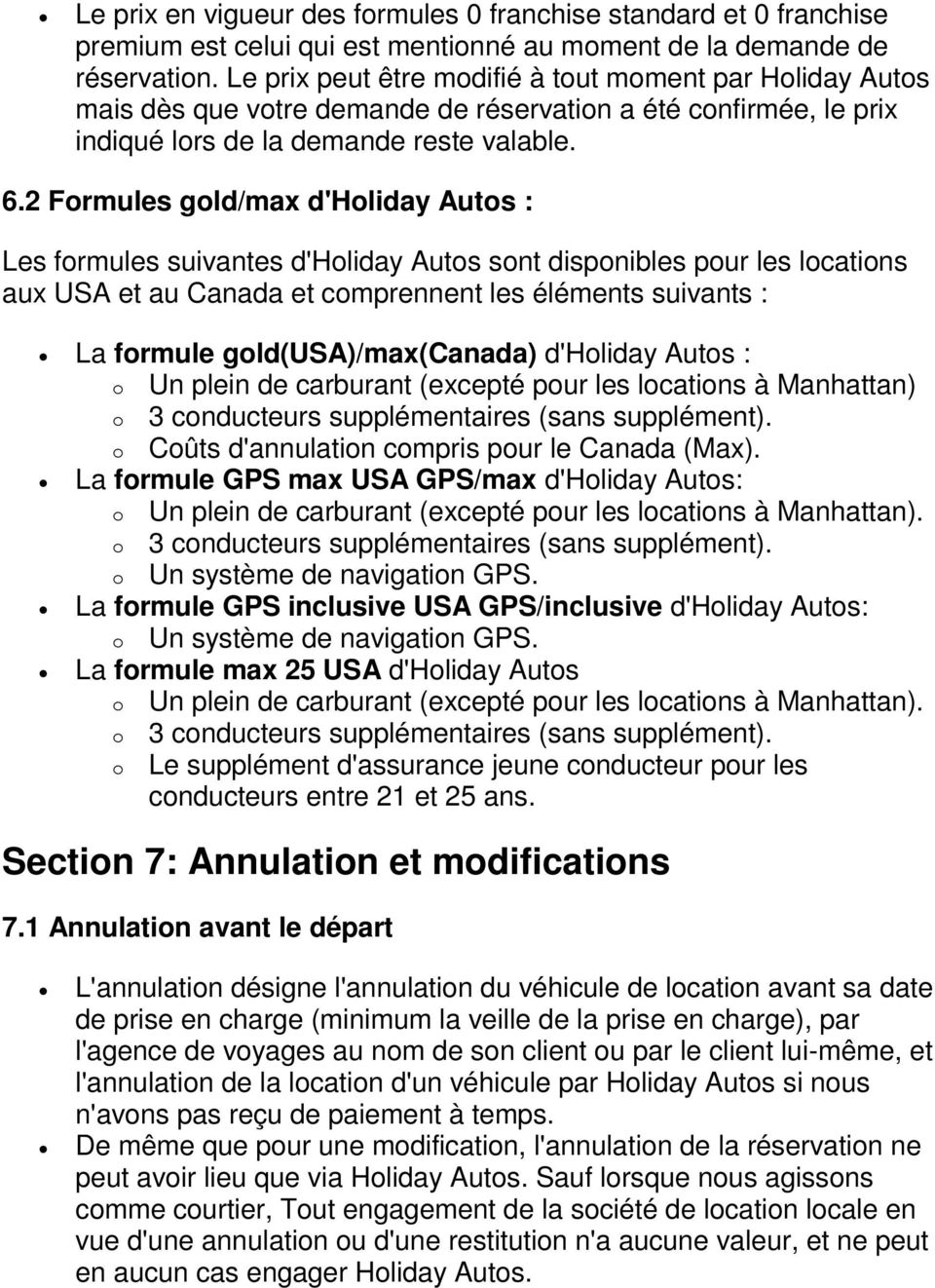 2 Formules gold/max d'holiday Autos : Les formules suivantes d'holiday Autos sont disponibles pour les locations aux USA et au Canada et comprennent les éléments suivants : La formule