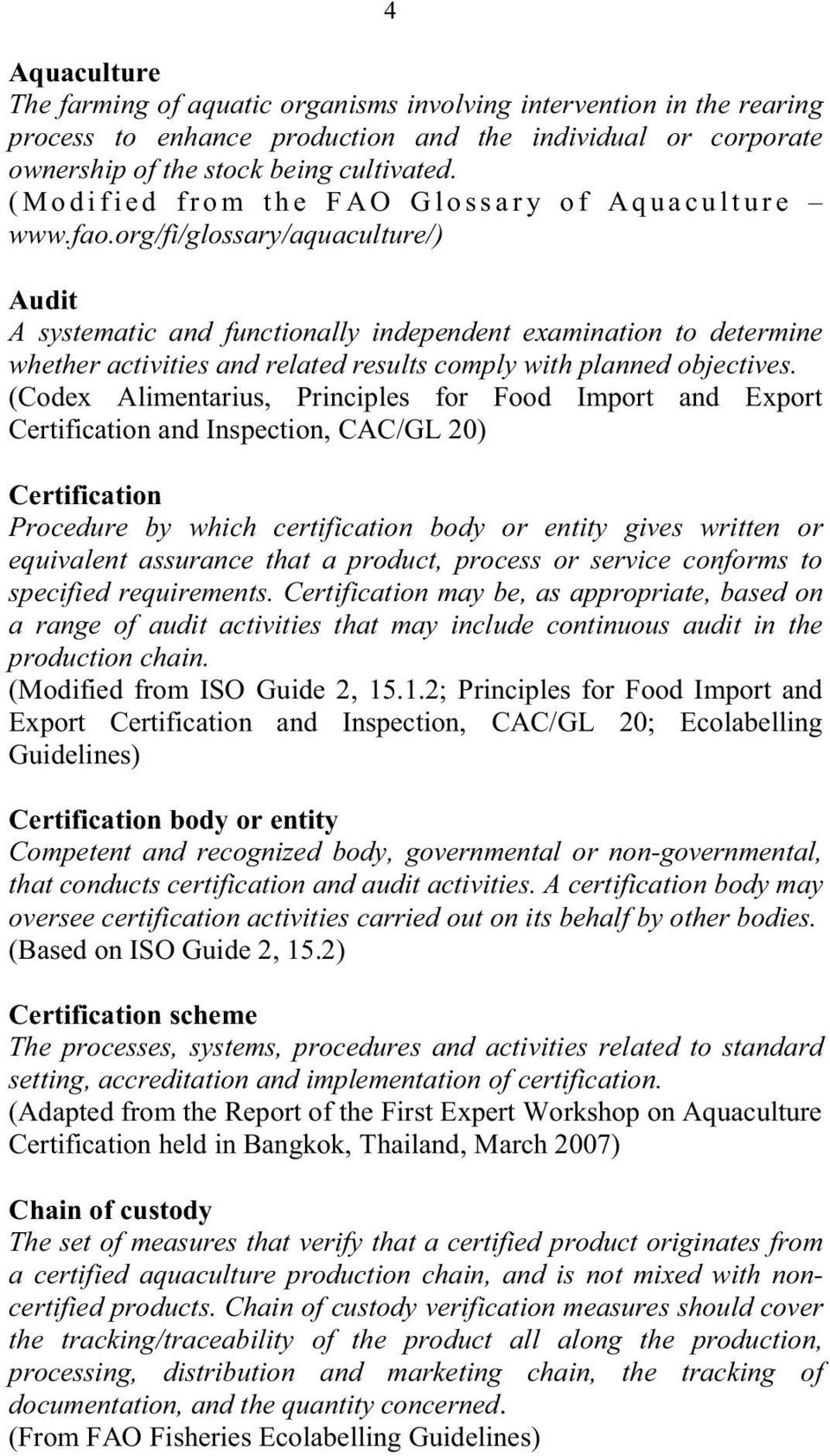 org/fi/glossary/aquaculture/) Audit A systematic and functionally independent examination to determine whether activities and related results comply with planned objectives.