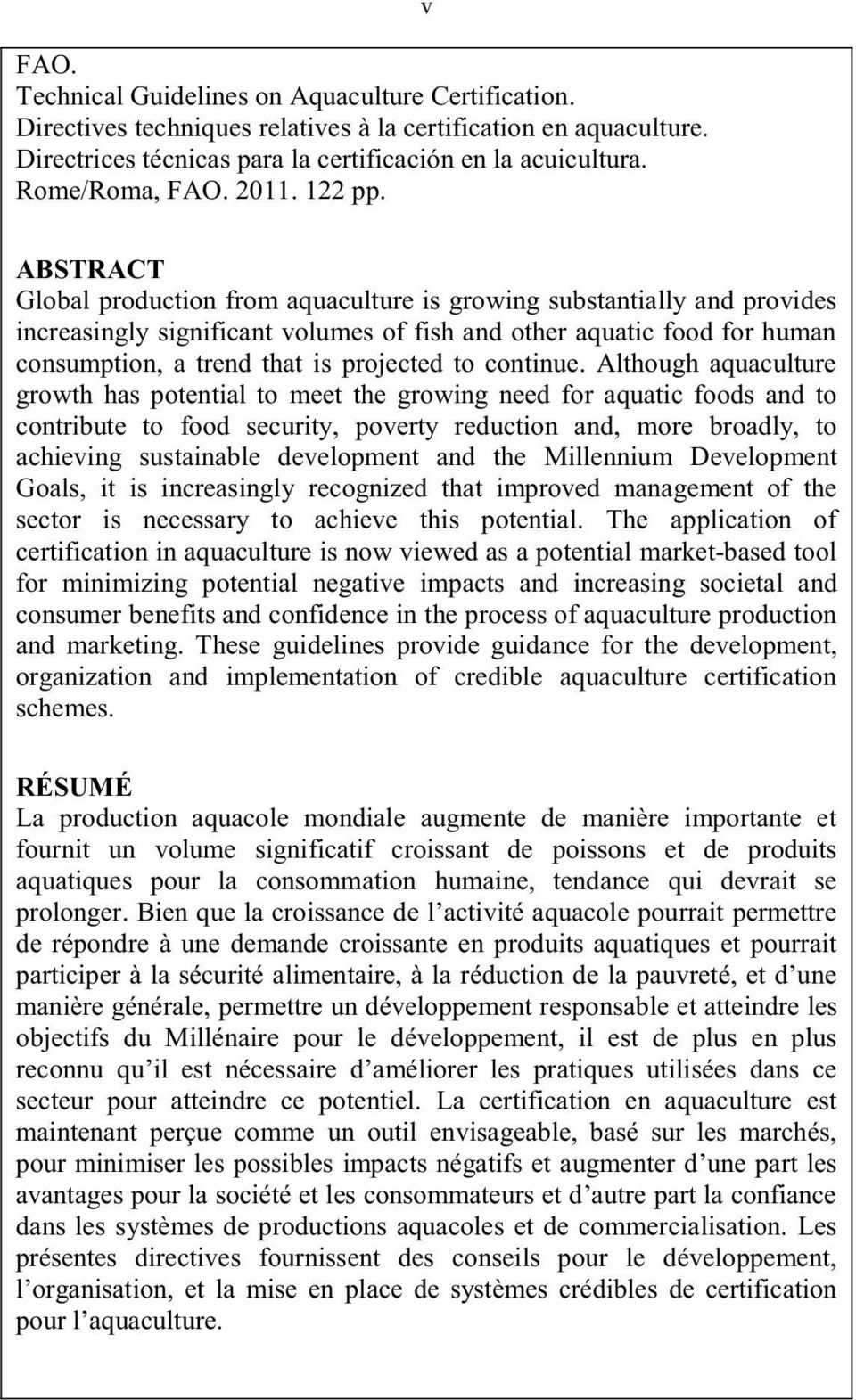 v ABSTRACT Global production from aquaculture is growing substantially and provides increasingly significant volumes of fish and other aquatic food for human consumption, a trend that is projected to