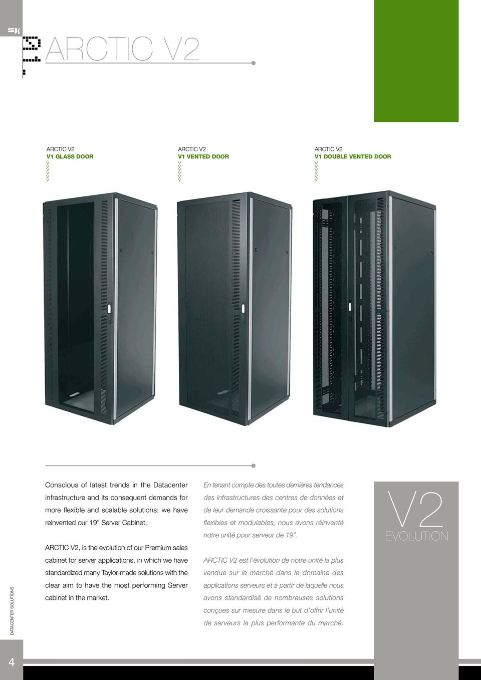 , is the evolution of our Premium sales cabinet for server applications, in which we have standardized many Taylor-made solutions with the clear aim to have the most performing Server cabinet in the