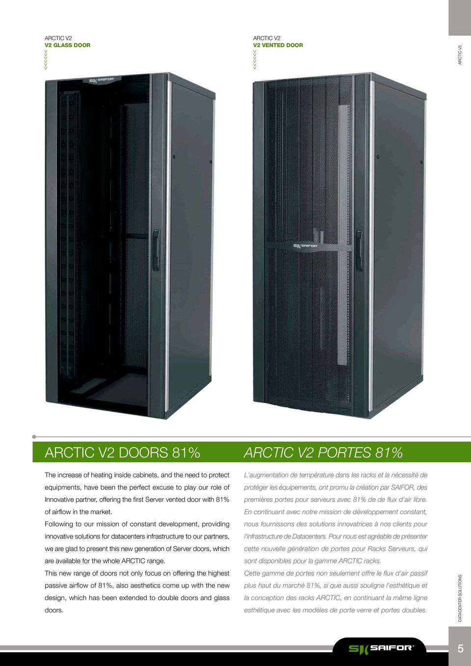 Following to our mission of constant development, providing innovative solutions for datacenters infrastructure to our partners, we are glad to present this new generation of Server doors, which are
