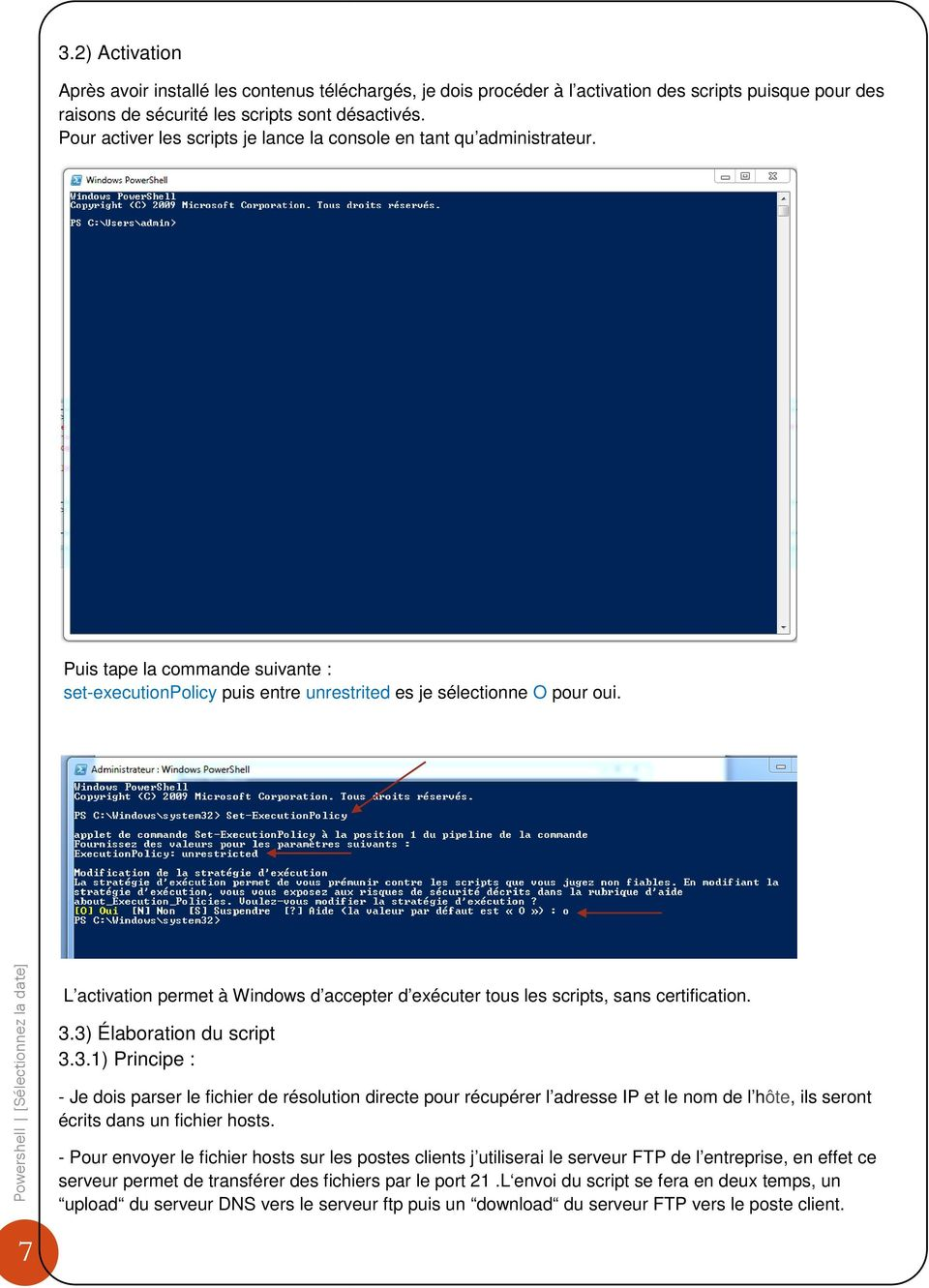 7 L activation permet à Windows d accepter d exécuter tous les scripts, sans certification. 3.