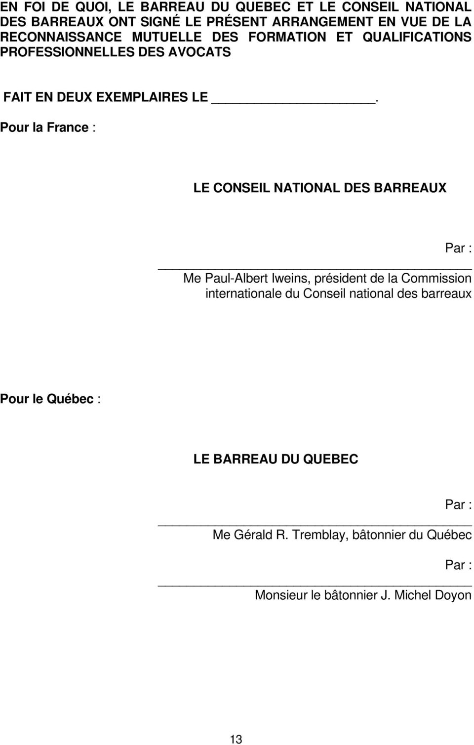 Pour la France : LE CONSEIL NATIONAL DES BARREAUX Par : Me Paul-Albert Iweins, président de la Commission internationale du