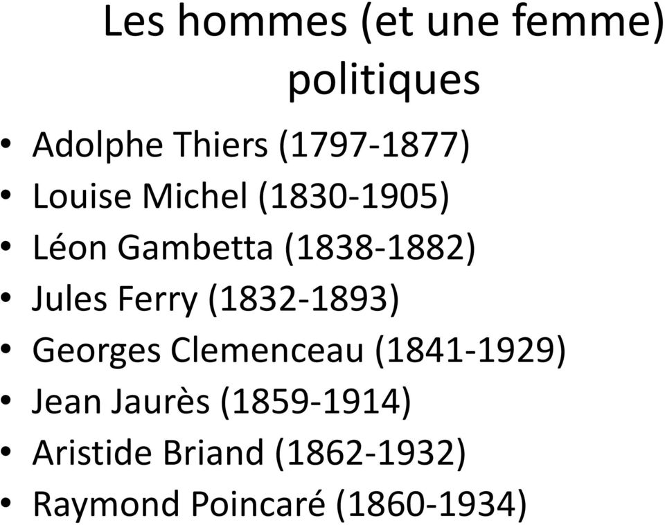 (1838-1882) Jules Ferry (1832-1893) Georges Clemenceau