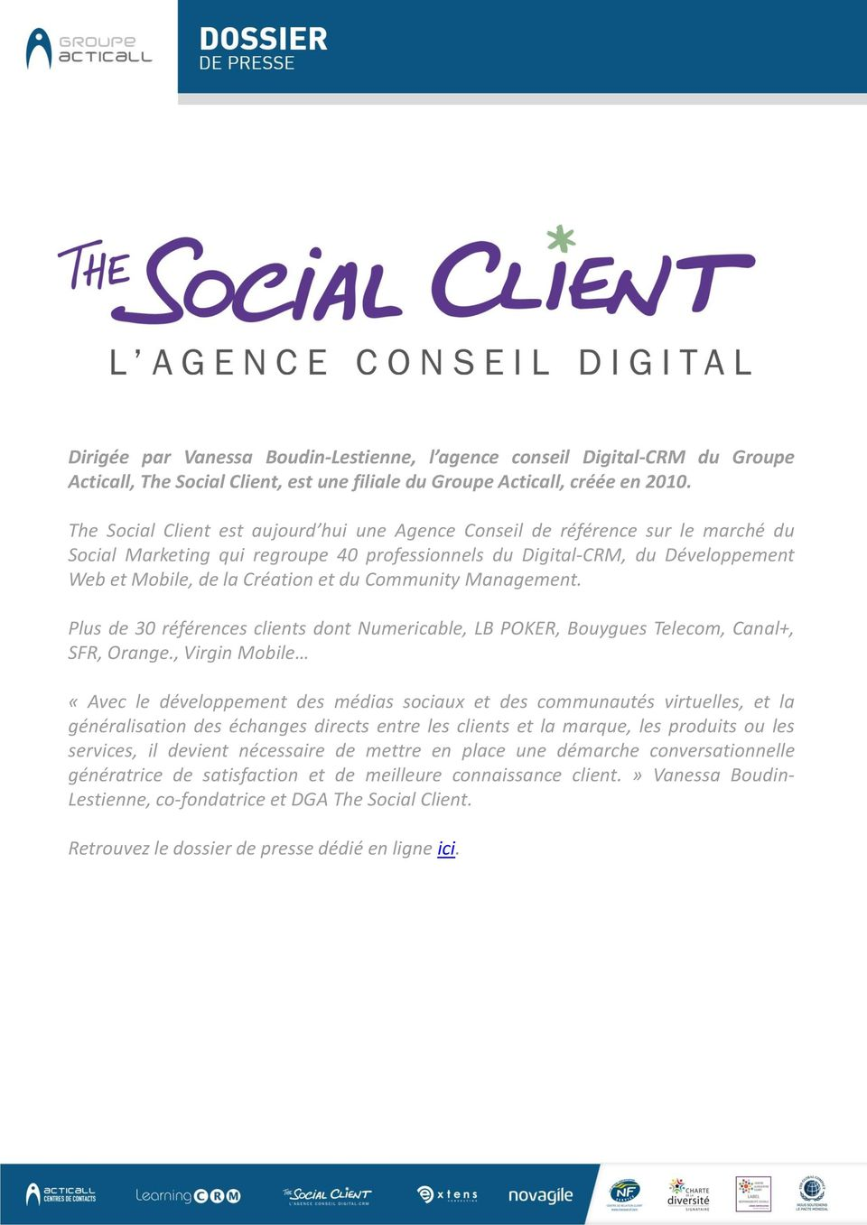 Community Management. Plus de 30 références clients dont Numericable, LB POKER, Bouygues Telecom, Canal+, SFR, Orange.