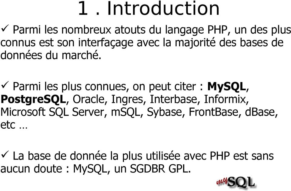 Parmi les plus connues, on peut citer : MySQL, PostgreSQL, Oracle, Ingres, Interbase, Informix,