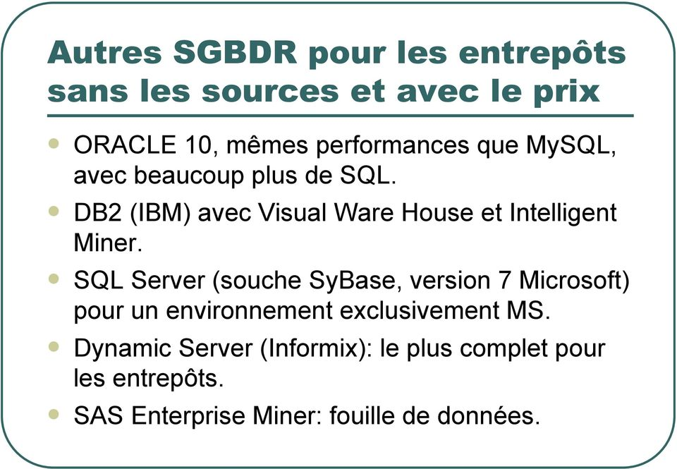 SQL Server (souche SyBase, version 7 Microsoft) pour un environnement exclusivement MS.