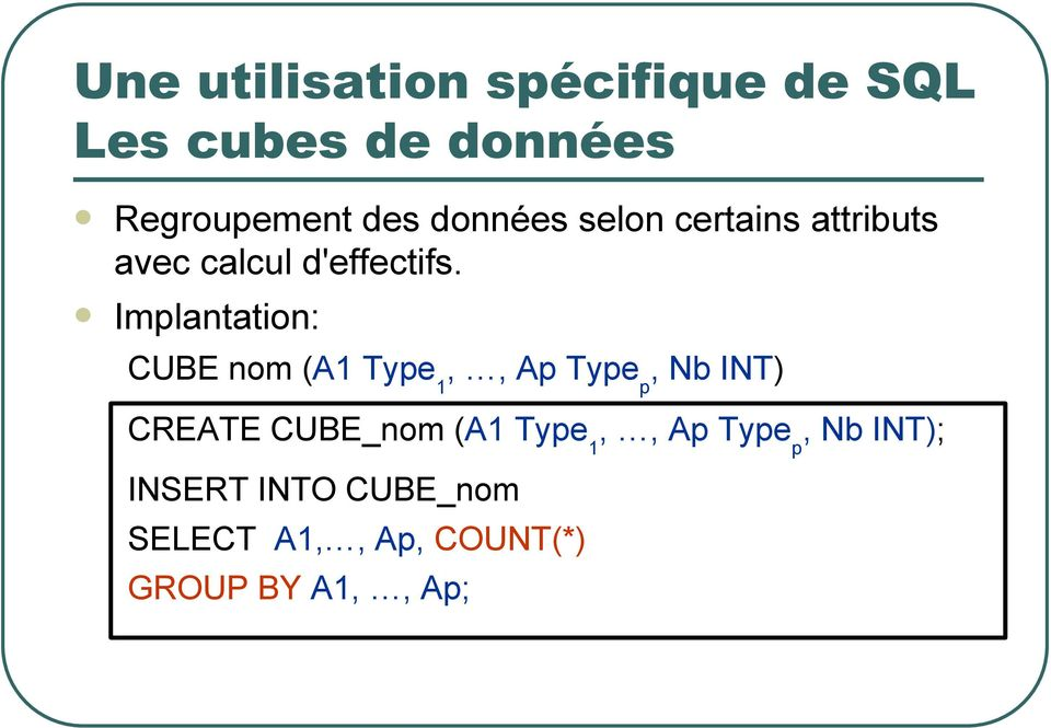 Implantation: CUBE nom (A1 Type 1,, Ap Type p, Nb INT) CREATE CUBE_nom (A1