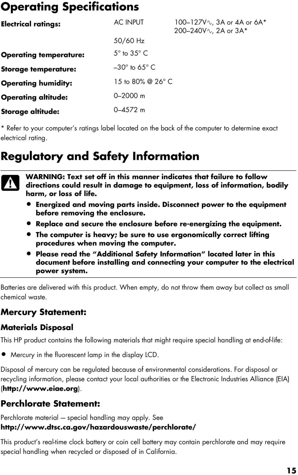 Regulatory and Safety Information WARNING: Text set off in this manner indicates that failure to follow directions could result in damage to equipment, loss of information, bodily harm, or loss of