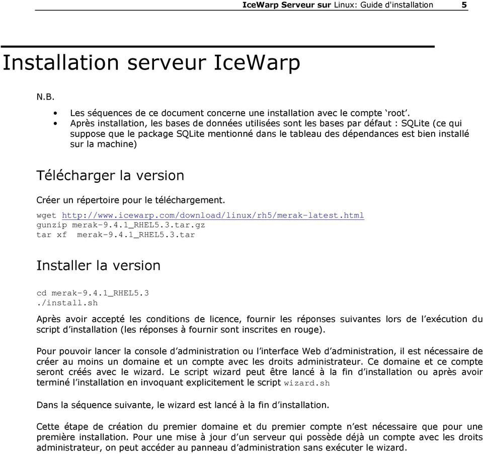 Télécharger la version Créer un répertoire pour le téléchargement. wget http://www.icewarp.com/download/linux/rh5/merak-latest.html gunzip merak-9.4.1_rhel5.3.tar.gz tar xf merak-9.4.1_rhel5.3.tar Installer la version cd merak-9.