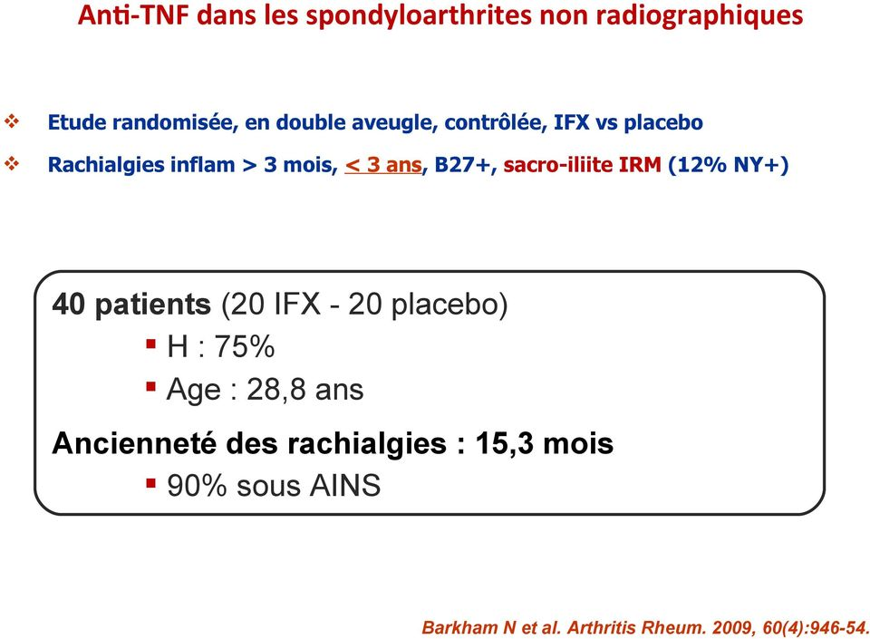 sacro-iliite IRM (12% NY+) 40 patients (20 IFX - 20 placebo) H : 75% Age : 28,8 ans