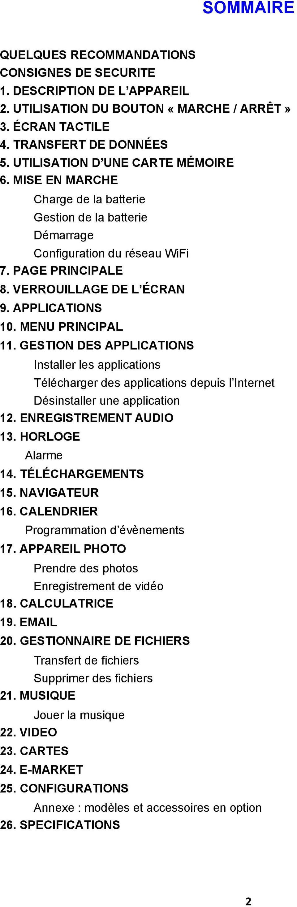 MENU PRINCIPAL 11. GESTION DES APPLICATIONS Installer les applications Télécharger des applications depuis l Internet Désinstaller une application 12. ENREGISTREMENT AUDIO 13. HORLOGE Alarme 14.