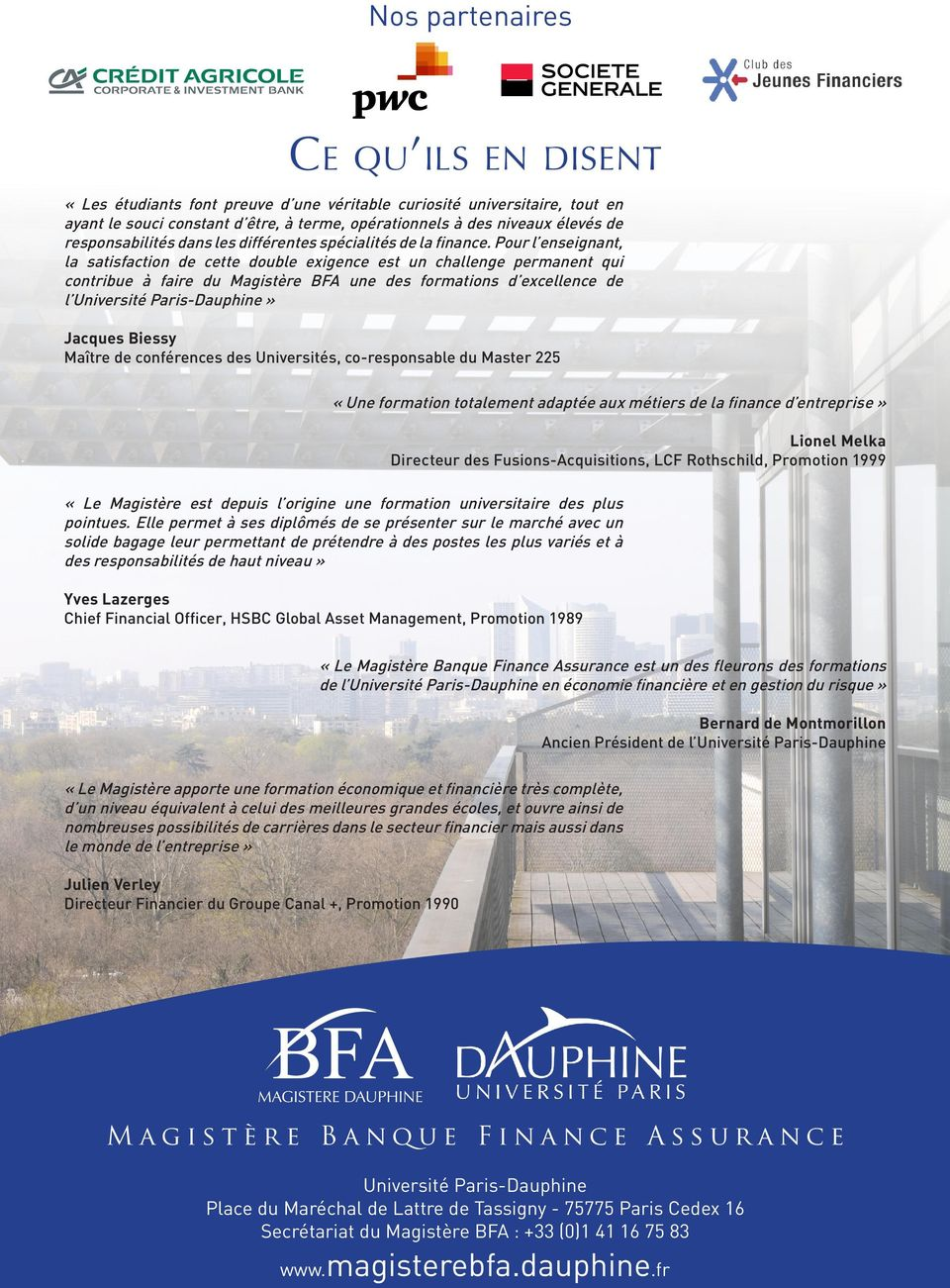 Pour l enseignant, la satisfaction de cette double exigence est un challenge permanent qui contribue a faire du Magiste re BFA une des formations d excellence de l Universite Paris-Dauphine» Jacques