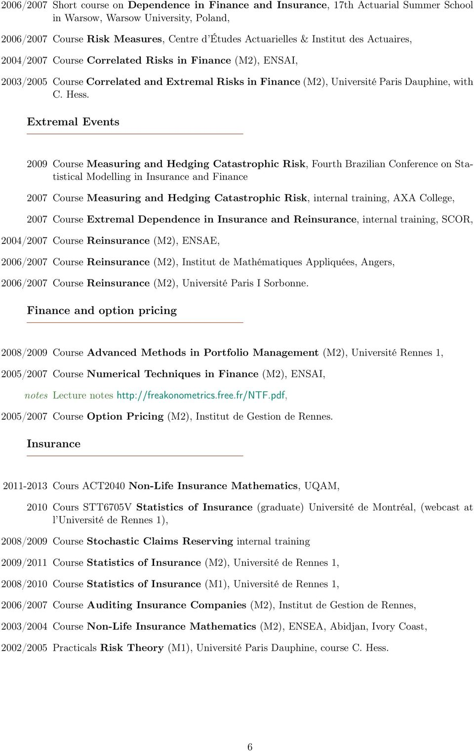 Extremal Events 2009 Course Measuring and Hedging Catastrophic Risk, Fourth Brazilian Conference on Statistical Modelling in Insurance and Finance 2007 Course Measuring and Hedging Catastrophic Risk,