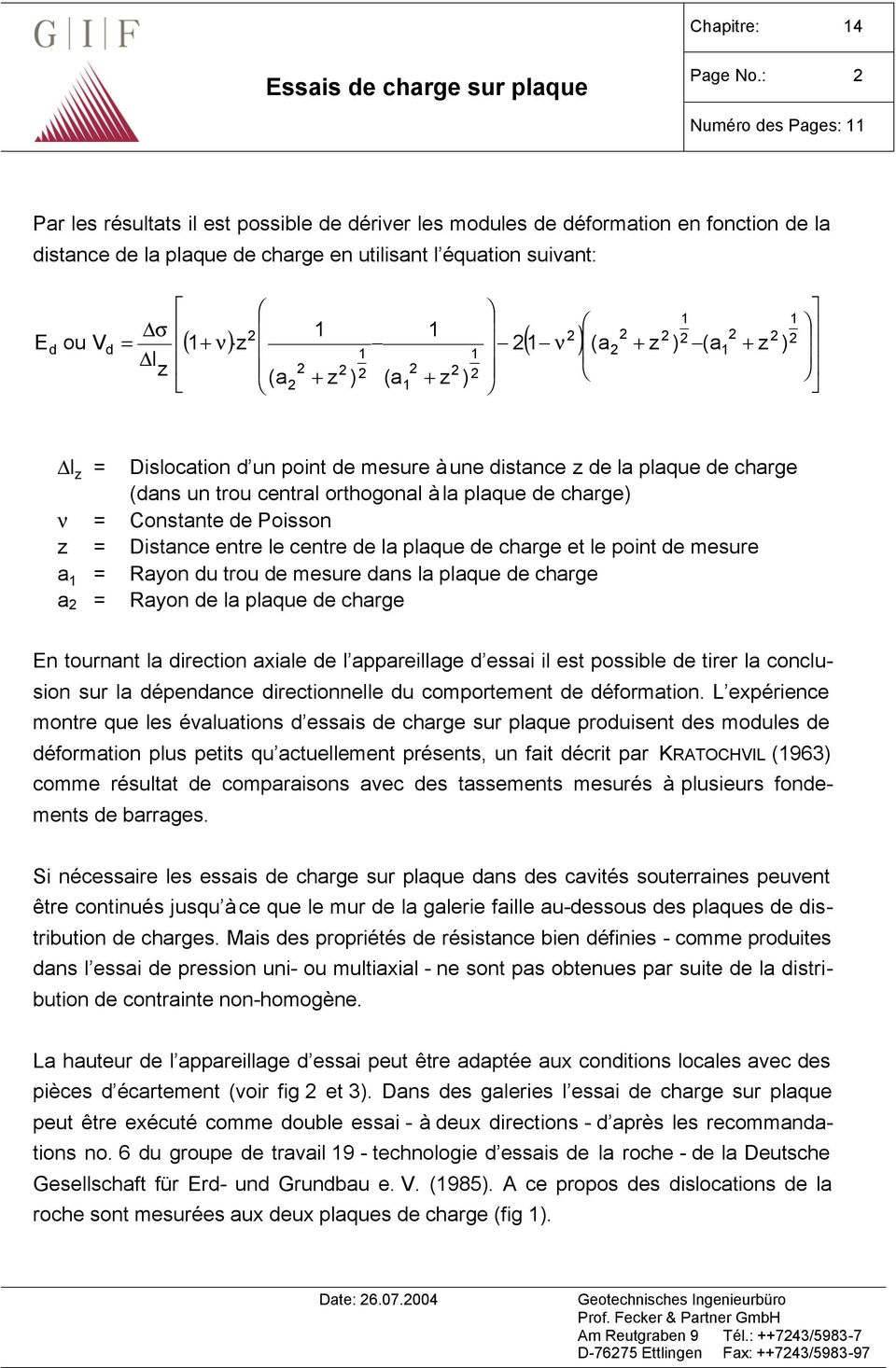 z ) (a1 + z ) 1 1 l z (a + + z ) (a1 z ) 1 = l z = Dislocation d un point de mesure à une distance z de la plaque de charge (dans un trou central orthogonal à la plaque de charge) ν = Constante de
