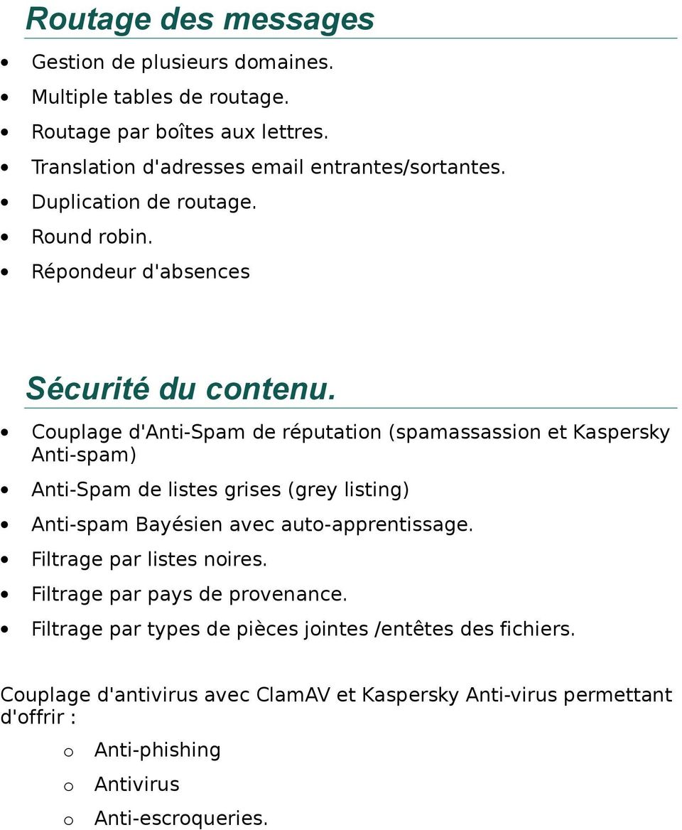 Couplage d'anti-spam de réputation (spamassassion et Kaspersky Anti-spam) Anti-Spam de listes grises (grey listing) Anti-spam Bayésien avec auto-apprentissage.