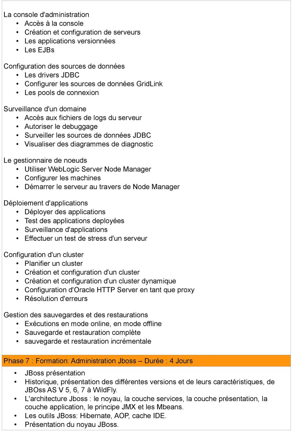 diagnostic Le gestionnaire de noeuds Utiliser WebLogic Server Node Manager Configurer les machines Démarrer le serveur au travers de Node Manager Déploiement d'applications Déployer des applications