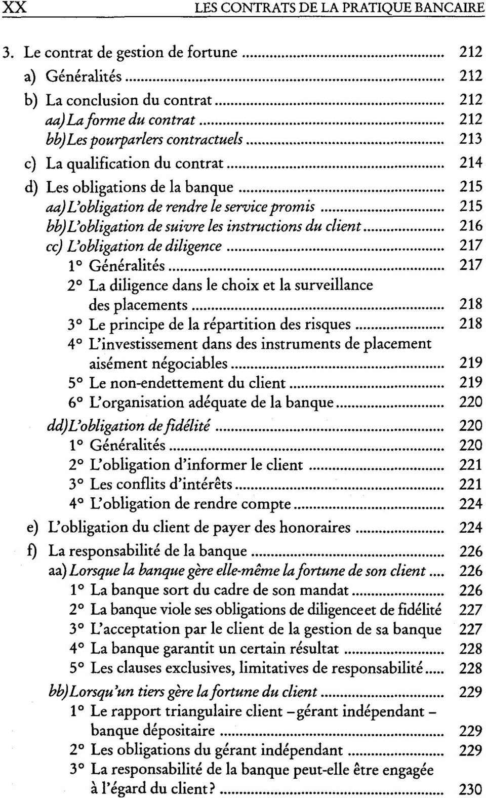 obligations de la banque 215 aa) L'obligation de rendre le service promis 215 bb)l'obligation de suivre les instructions du client 216 cc) L'obligation de diligence 217 1 Generalites 217 2 La