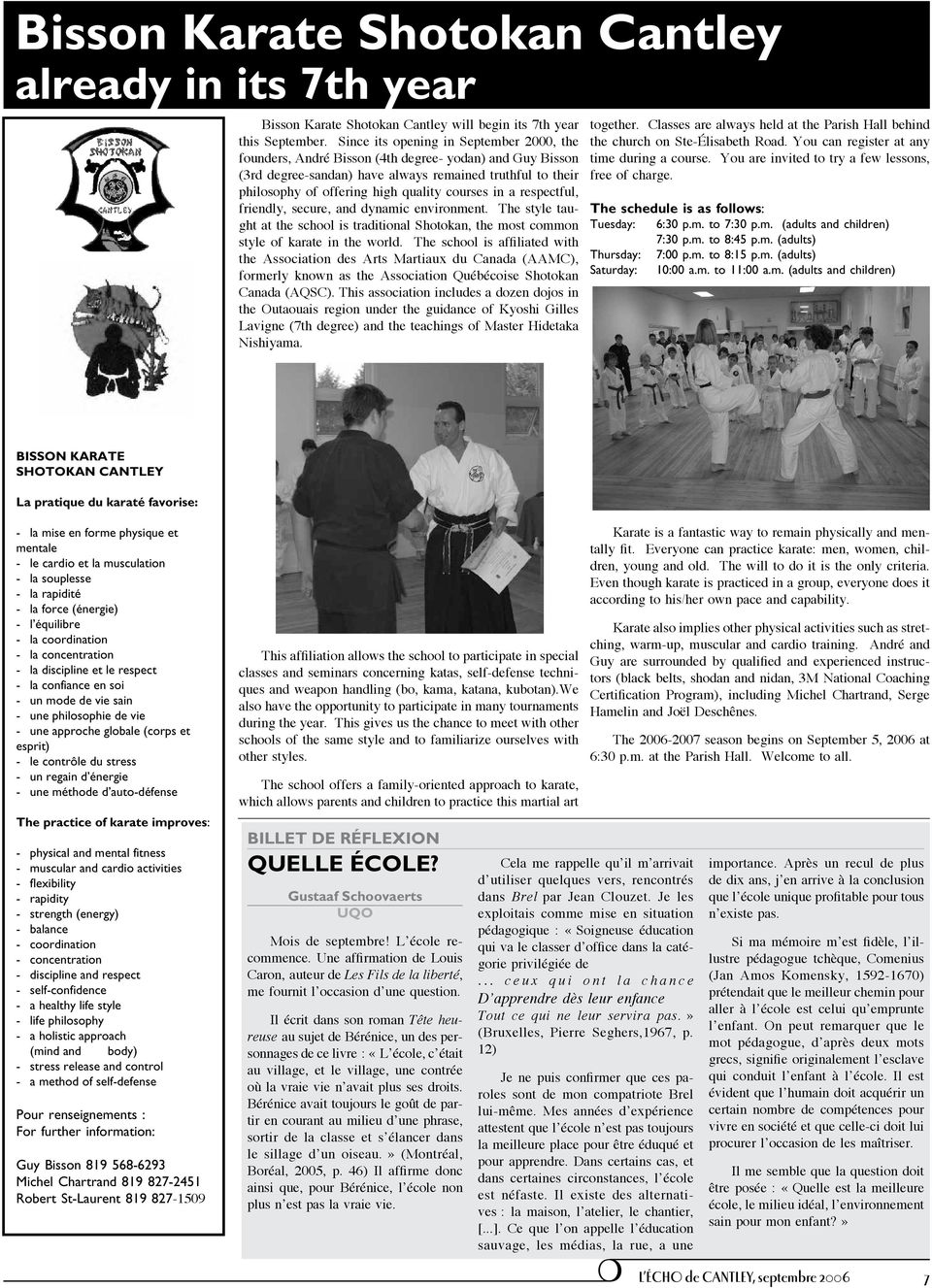 courses in a respectful, friendly, secure, and dynamic environment. The style taught at the school is traditional Shotokan, the most common style of karate in the world.