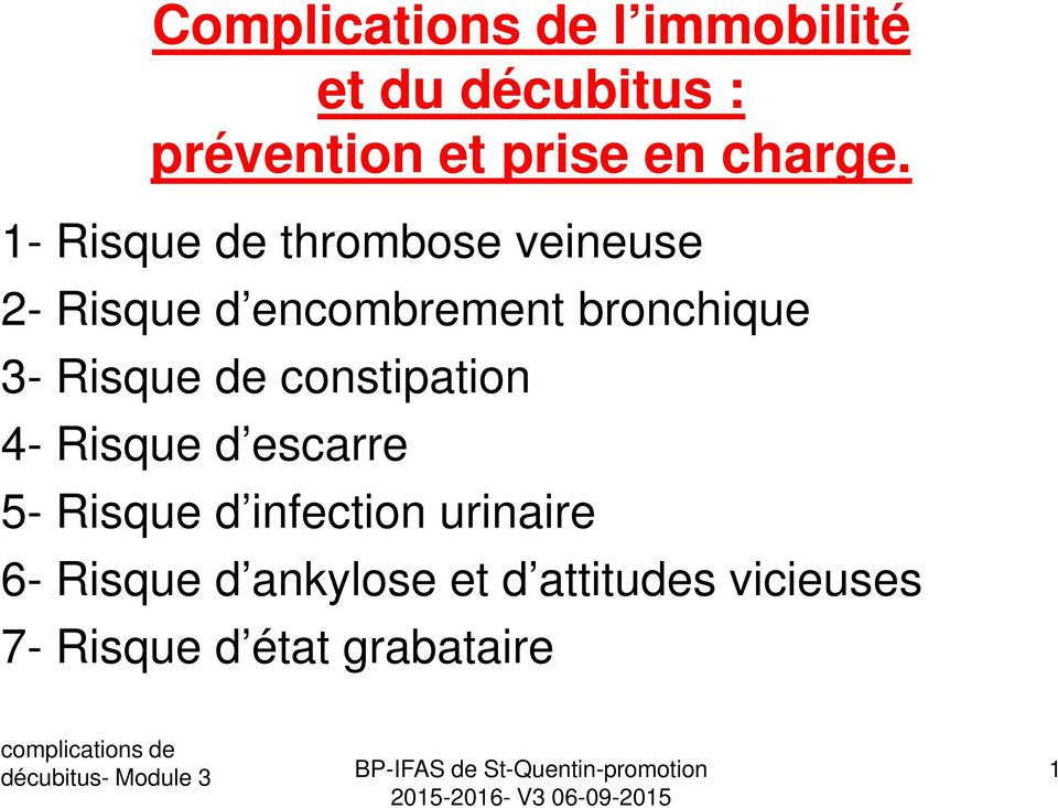 1- Risque de thrombose veineuse 2- Risque d encombrement bronchique 3-