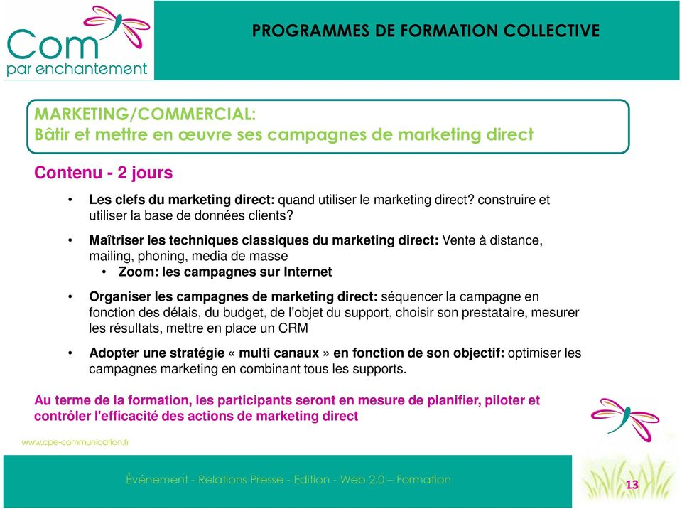 Maîtriser les techniques classiques du marketing direct: Vente à distance, mailing, phoning, media de masse Zoom: les campagnes sur Internet Organiser les campagnes de marketing direct: séquencer la