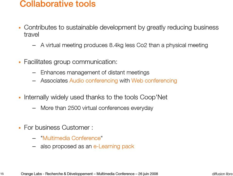 conferencing with Web conferencing Internally widely used thanks to the tools Coop'Net More than 2500 virtual conferences everyday For