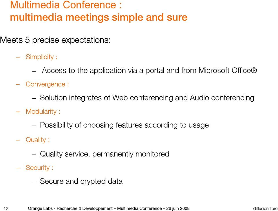 conferencing Modularity : Possibility of choosing features according to usage Quality : Quality service, permanently