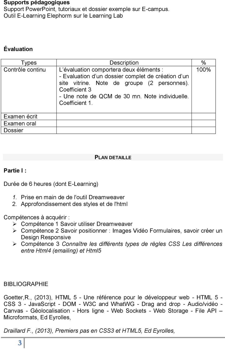 Note de groupe (2 personnes). Coefficient 3 - Une note de QCM de 30 mn. Note individuelle. Coefficient 1.