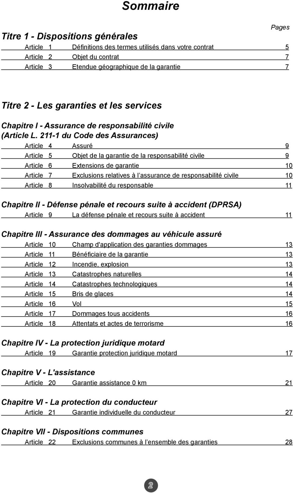 211-1 du Code des Assurances) Article 4 Assuré 9 Article 5 Objet de la garantie de la responsabilité civile 9 Article 6 Extensions de garantie 10 Article 7 Exclusions relatives à l assurance de