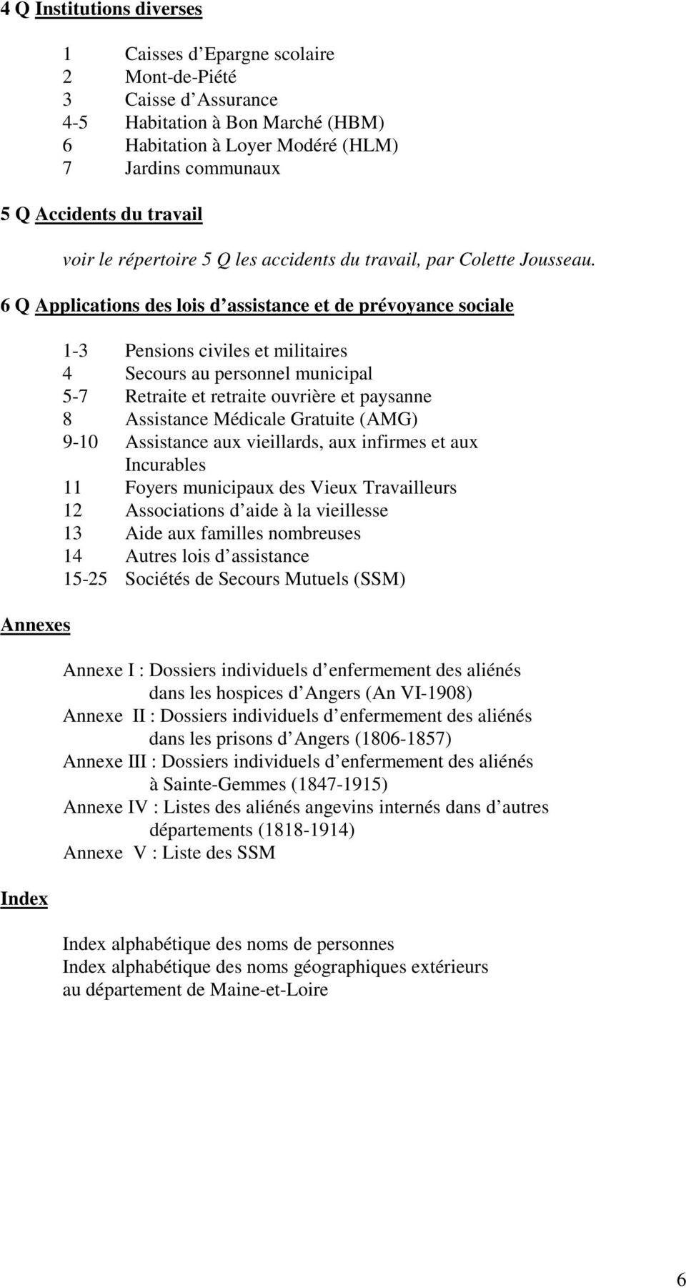 6 Q Applications des lois d assistance et de prévoyance sociale Annexes Index 1-3 Pensions civiles et militaires 4 Secours au personnel municipal 5-7 Retraite et retraite ouvrière et paysanne 8