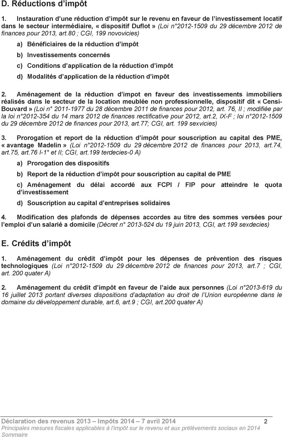 art.80 ; CGI, 199 novovicies) a) Bénéficiaires de la réduction d impôt b) Investissements concernés c) Conditions d application de la réduction d impôt d) Modalités d application de la réduction d
