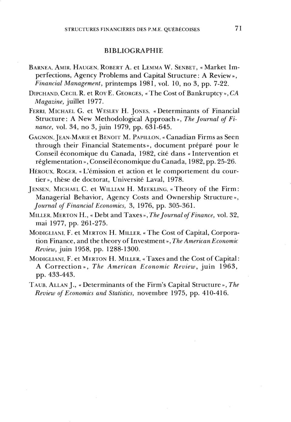 GEORGES, «The Costof Bankruptcy»,CA Magazine, juillet 1977. FERRI, MICHAEL G. et WESLEY H. JONES, «Déterminants of Financial Structure: A New Methodological Approach», The Journal of Finance, vol.