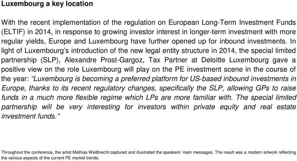 In light of Luxembourg s introduction of the new legal entity structure in 2014, the special limited partnership (SLP), Alexandre Prost-Gargoz, Tax Partner at Deloitte Luxembourg gave a positive view
