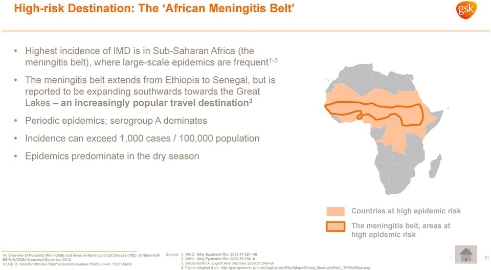 exceed 1,000 cases / 100,000 population Epidemics predominate in the dry season Countries at high epidemic risk The meningitis belt, areas at high epidemic risk Source: 1. WHO.