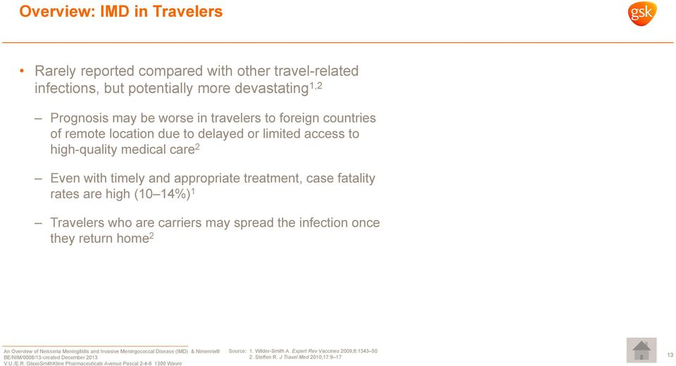 care 2 Even with timely and appropriate treatment, case fatality rates are high (10 14%) 1 Travelers who are carriers may spread the