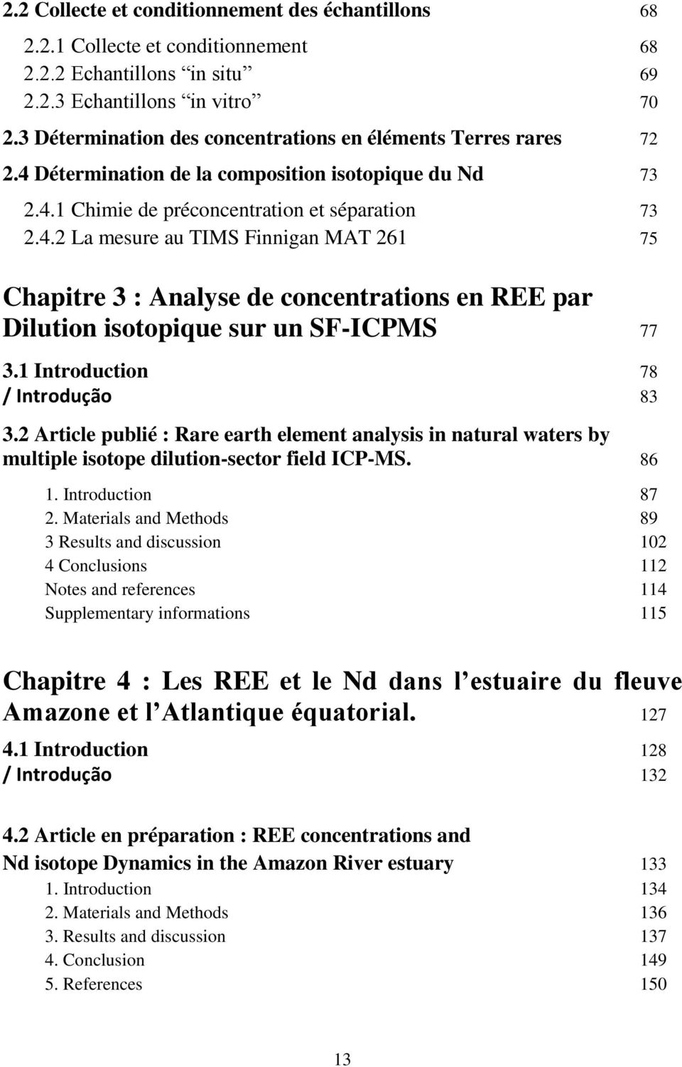 1 Introduction 78 / Introdução 83 3.2 Article publié : Rare earth element analysis in natural waters by multiple isotope dilution-sector field ICP-MS. 86 1. Introduction 87 2.