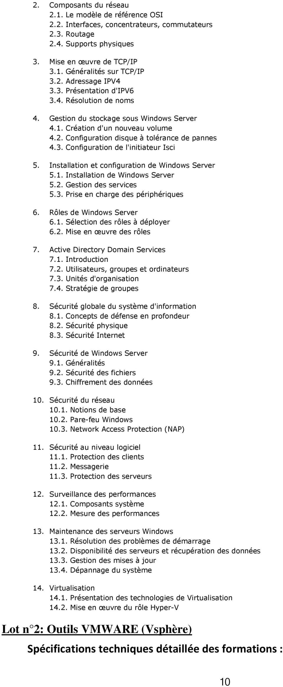 Installation et configuration de Windows Server 5.1. Installation de Windows Server 5.2. Gestion des services 5.3. Prise en charge des périphériques 6. Rôles de Windows Server 6.1. Sélection des rôles à déployer 6.