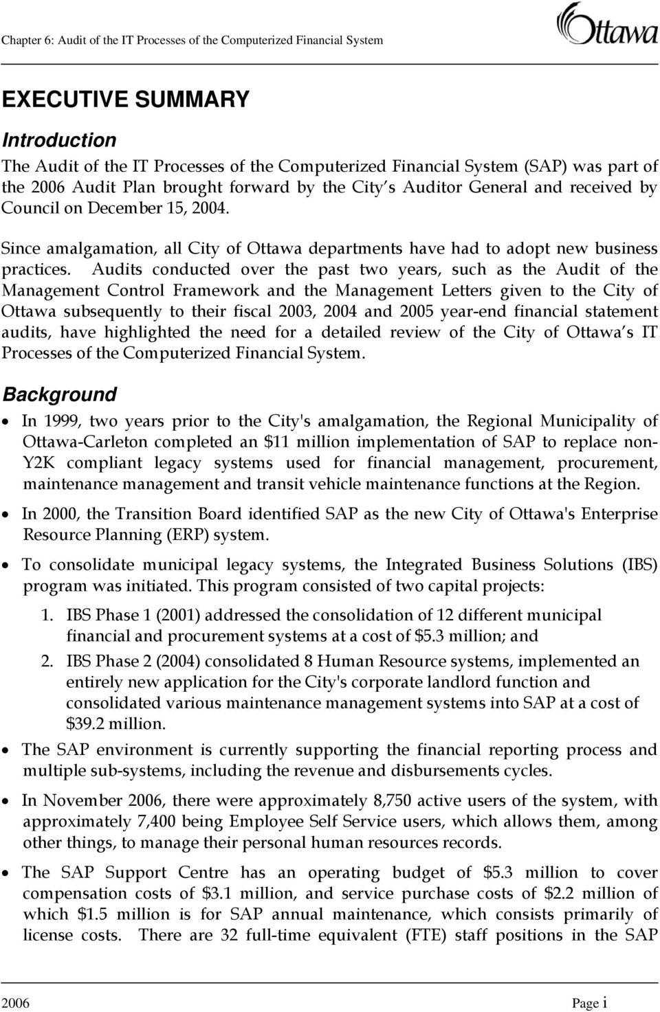 Audits conducted over the past two years, such as the Audit of the Management Control Framework and the Management Letters given to the City of Ottawa subsequently to their fiscal 2003, 2004 and 2005