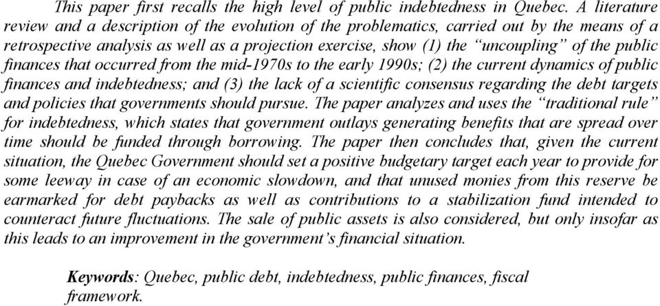 public finances that occurred from the mid-1970s to the early 1990s; (2) the current dynamics of public finances and indebtedness; and (3) the lack of a scientific consensus regarding the debt