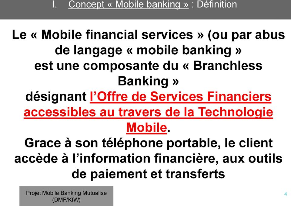 Services Financiers accessibles au travers de la Technologie Mobile.